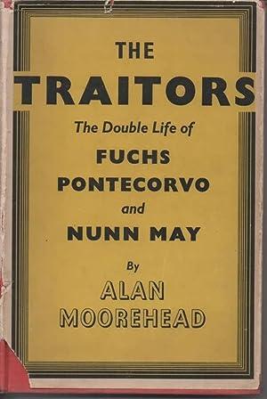 The Traitors The Double Life of Fuchs Pontecorvo and Nunn May: Moorehead, Alan