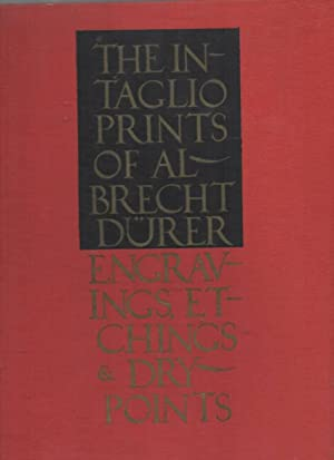 The Intaglio Prints Engravings, Etchings and Drypoints: Durer, Albrecht &