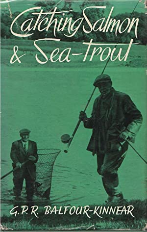 Catching Salmon and Sea-Trout: Balfour-Kinnear, G. P. R.