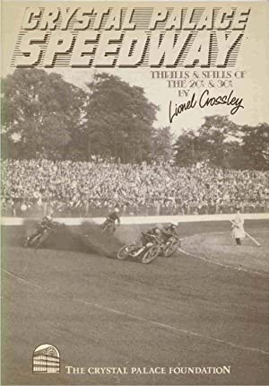Crystal Palace Speedway The Thrills & Spills: Crossley, Lionel; Wyncoll,
