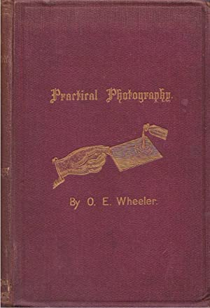 Practical Photography: Being the Science and Art of Photography, Developed for Amateurs and ...