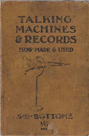 Talking Machines & Records A Handbook for all Who Use Them: Bottone, S. R.