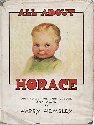 All about Horace (Not Forgetting Winnie, Elsie & Johnny): Hemsley, Harry