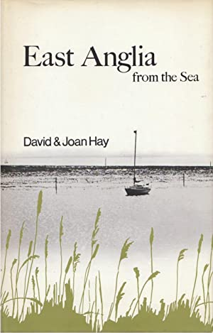 East Anglia from the Sea Canvey Island to Great Yarmouth: Hay, David & Joan