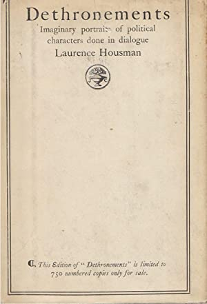 Dethronements Imaginary Portraits of Political Characters, Done in Dialogue: Housman, Laurence