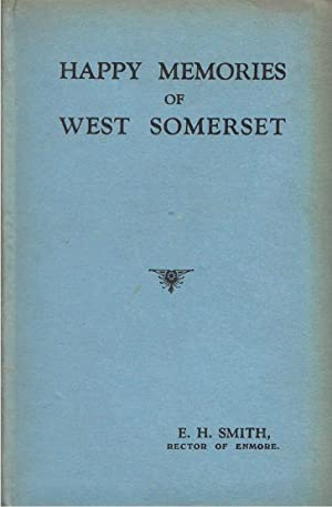 Happy Memories of West Somerset In 100 Pictures: Smith, E. H.