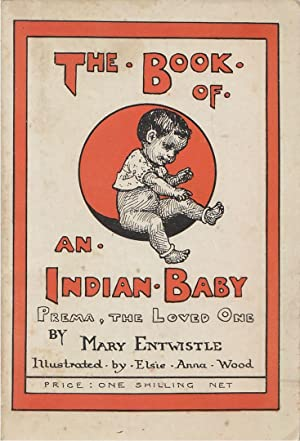 The Book of an Indian Baby Prema: the Loved One: Entwistle, Mary