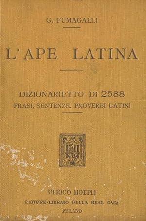 L'Ape latina, dizionarietto di 2588 frasi, sentenze,: FUMAGALLI, GIUSEPPE.