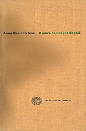 Il mare non bagna Napoli.: ORTESE, ANNA MARIA.