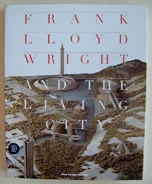 Frank Lloyd Wright and the Living City: Long, David G.