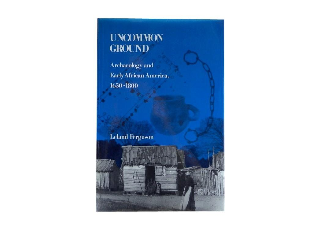 Uncommon Ground: Archaeology and Early African America 1650-1800: Ferguson  Leland