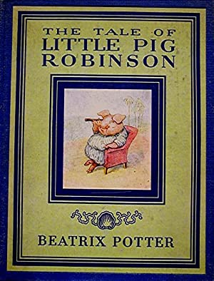 The Tale of Little Pig Robinson: Potter Beatrix