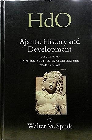 Ajanta: History and Development Volume Four: Painting Sculpture Architecture Year by Year