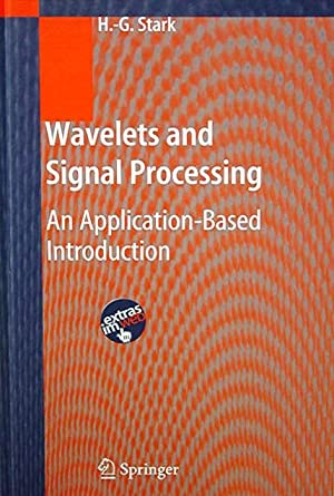 Wavelets and Signal Processing: An Application-Based Introduction: Stark H-G