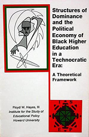 Structures of Dominance and the Political Economy of Black Higher Education in a Technocratic Era...