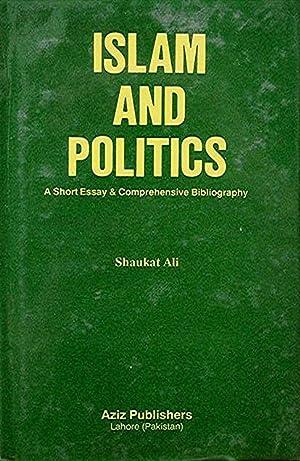 Islam and Politics: A Short Essay &: Ali Shaukat
