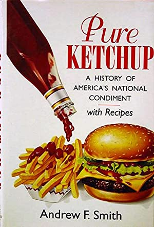 Pure Ketchup: A History of America's National Condiment with Recipes