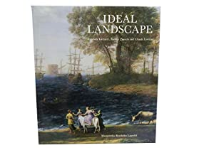 Ideal Landscape: Annibale Carracci Nicolas Poussin and Claude Lorrain