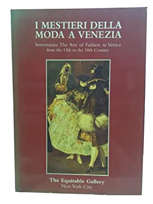 I Miestieri Della Moda a Venezia: Serenissima: The Arts of Fashion in Venice from the 13th to the...