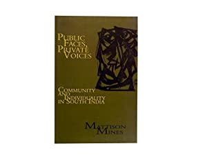 Public Faces Private Voices: Community and Individuality in South India: Mines Mattison