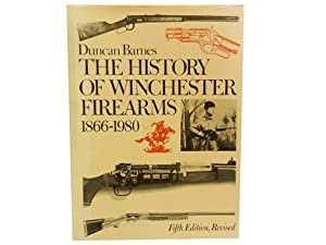 The History of Winchester Firearms 1866 -: Barnes Duncan; Watrous