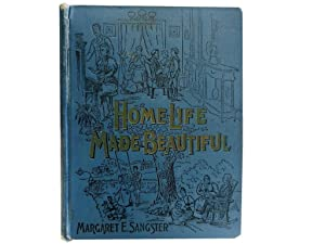 Home Life Made Beautiful: In Story Song: Sangster Margaret E
