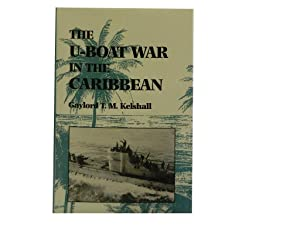 The U-Boat War in the Caribbean: Kelshall Gaylord T