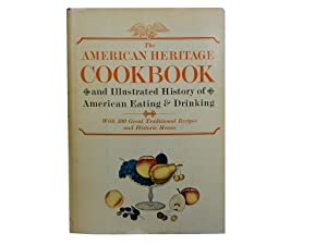 The American Heritage Cookbook: and Illustrated History of American Eating & Drinking