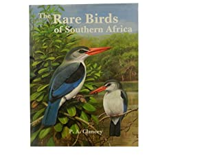 The Rare Birds of Southern Africa: Clancey Dr P