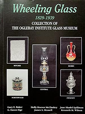 Wheeling Glass 1829-1939: Collection of the Oglebay: Reilly Gerald I