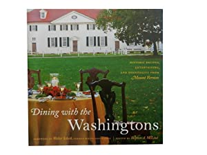 Dining with the Washingtons: Historic Recipes Entertainment and Hospitality from Mount Vernon