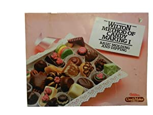 Wilton Method of Candy Making I: Basic Molding and Dipping