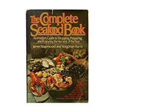 The Complete Seafood Book: An Insider's Guide to Shopping Preparing and Enjoying the Harvest of t...
