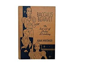 Bacchus Behave!: The Lost Art of Polite Drinking