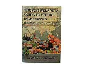 The Von Welanetz Guide to Ethnic Ingredients: With More Than 150 Recipes and Information on Buyin...