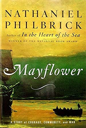 Mayflower: A Story of Courage Community and: Philbrick Nathaniel