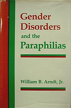 Gender Disorders and the Paraphilias: Arndt William B; Jr