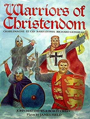 Warriors of Christendom: Charlemagne El Cid Barbarossa Richard Lionheart