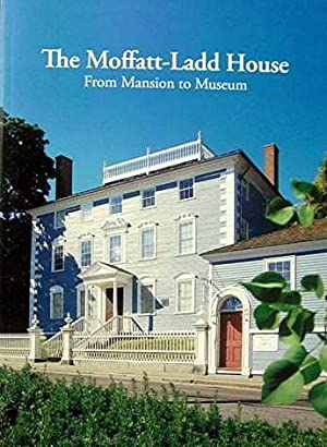 The Moffatt-Ladd House: From Museum to Mansion: Ward Barbara McLean