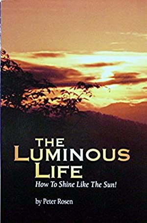 The Luminous Life: How to Shine Like: Rosen Peter