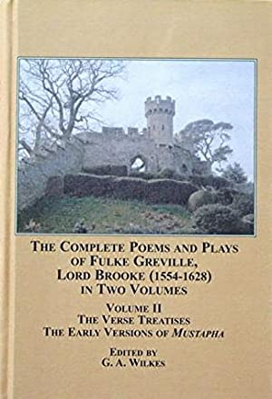 The Complete Poems and Plays of Fulke Greville Lord Brooke (1554-1628) in Two Volumes Volume II: ...