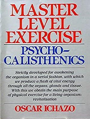 Master Level Exercise: Psychocalisthenics: Ichazo Oscar