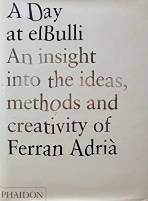 A Day at elBulli: An insight into the ideas methods and creativy of Ferran Adria