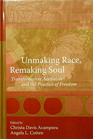 Unmaking Race Remaking Soul: Transformative Aesthetics and the Practice of Freedom: Acampora ...