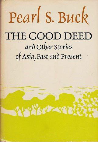 the good deed by pearl s buck Discover librarian-selected research resources on pearl s buck from the pearl buck foundation of patriarchy and property: women in pearl s buck's the good.