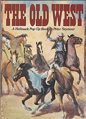 The Old West : A Hallmark Pop-up Book: SEYMOUR, Peter, Illustrated by Rich Rudish