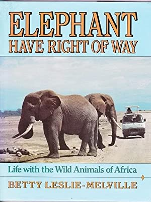 Elephant Have the Right of Way : Leslie-melville, Betty