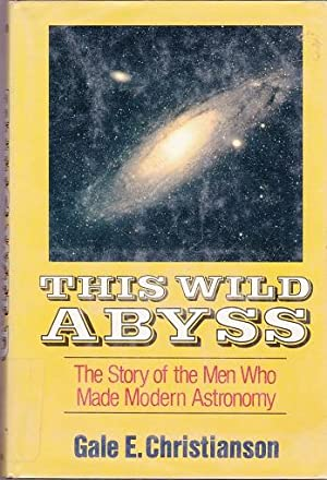 This Wild Abyss : The Story of the Men Who Made Modern Astronomy