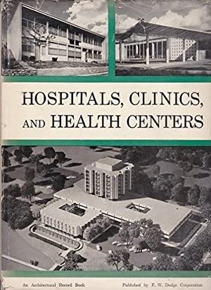 Hospitals, Clinics, and Health Centers: An Architectural: Hunt, Wiiam Dudley,