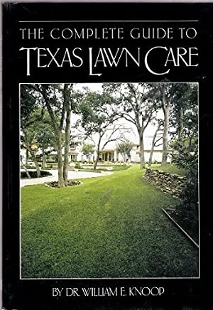 The Complete Guide to Texas Lawn Care: Knoop, William E.